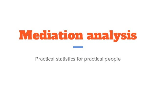 Mediation analysis Practical statistics for practical people