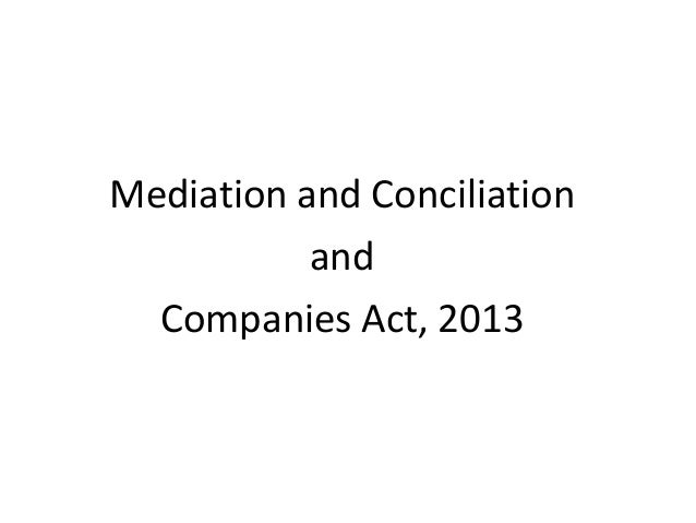 Mediation and conciliation and companies acts 2013 nclt - Mediation et conciliation ...