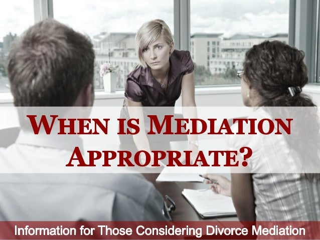 Mediation Is a Bad Choice if:
