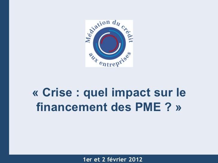 Mars 2009 «Crise: quel impact sur le financement des PME?» 1er et 2 février 2012