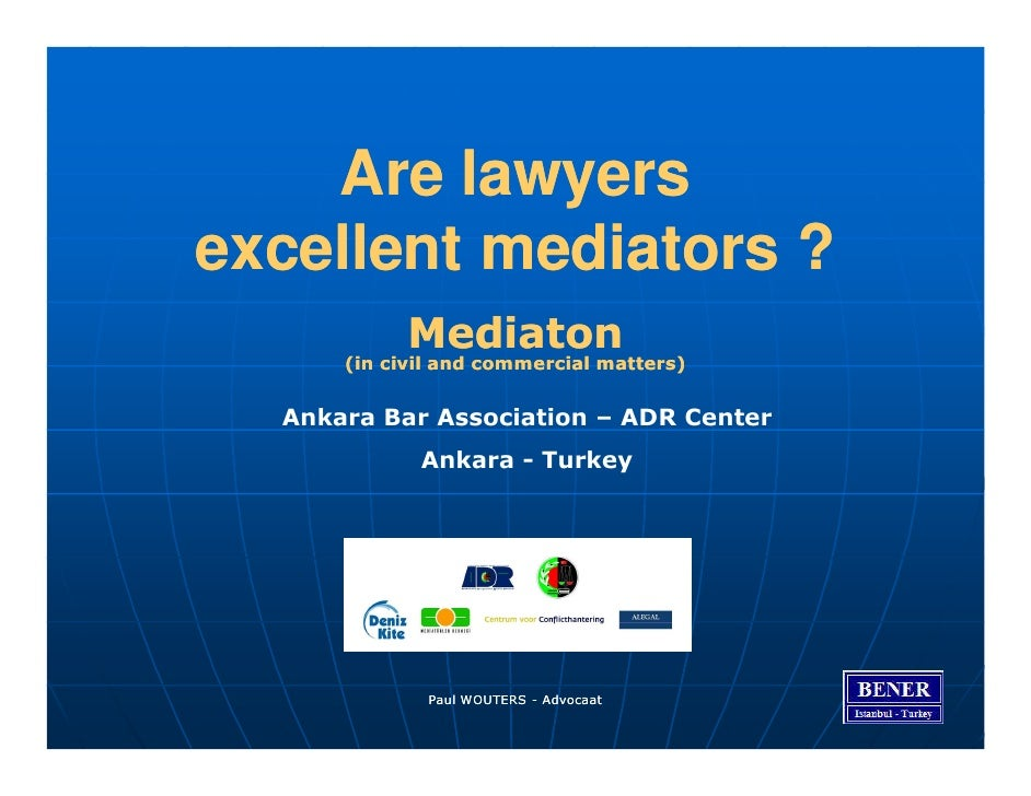 Are lawyers excellent mediators ?             Mediaton       (in civil and commercial matters)     Ankara Bar Association ...