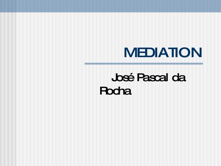 MEDIATION Jos é Pascal da Rocha