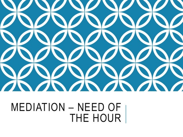 MEDIATION – NEED OF THE HOUR