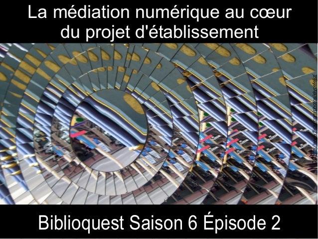 Biblioquest Saison 6 Épisode 2 La médiation numérique au cœur du projet d'établissement CChttp://www.flickr.com/photos/ely...