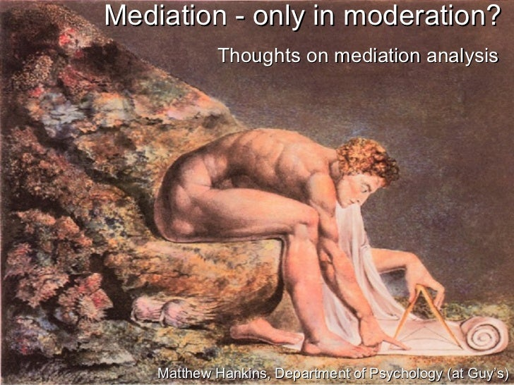 Mediation - only in moderation?            Thoughts on mediation analysis    Matthew Hankins, Department of Psychology (at...
