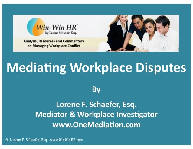 Media&ng	  Workplace	  Disputes	  By	  Lorene	  F.	  Schaefer,	  Esq.	  Mediator	  &	  Workplace	  Inves&gator	  www.OneMe...