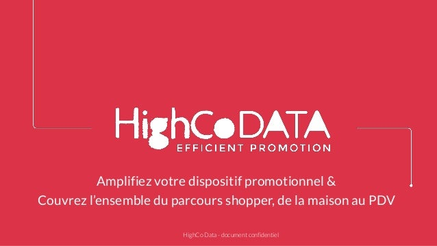 Amplifiez votre dispositif promotionnel & Couvrez l'ensemble du parcours shopper, de la maison au PDV HighCo Data - docume...