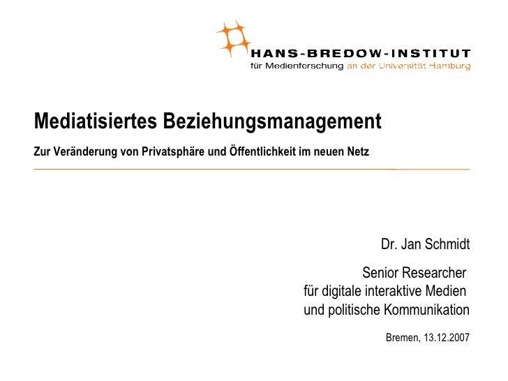 Mediatisiertes Beziehungsmanagement Zur Veränderung von Privatsphäre und Öffentlichkeit im neuen Netz <ul><ul><li>Dr. Jan ...