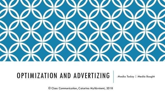 OPTIMIZATION AND ADVERTIZING Media Today   Media Bought © Class Communication, Catarina Myllärniemi, 2018