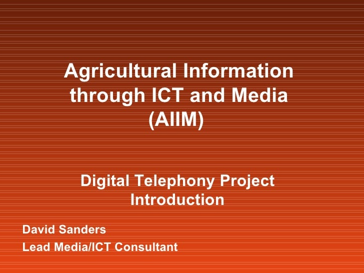 Agricultural Information through ICT and Media (AIIM)   Digital Telephony Project Introduction David Sanders Lead Media/IC...