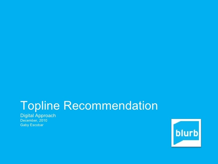 Topline Recommendation Digital Approach December, 2010 Gaby Escobar