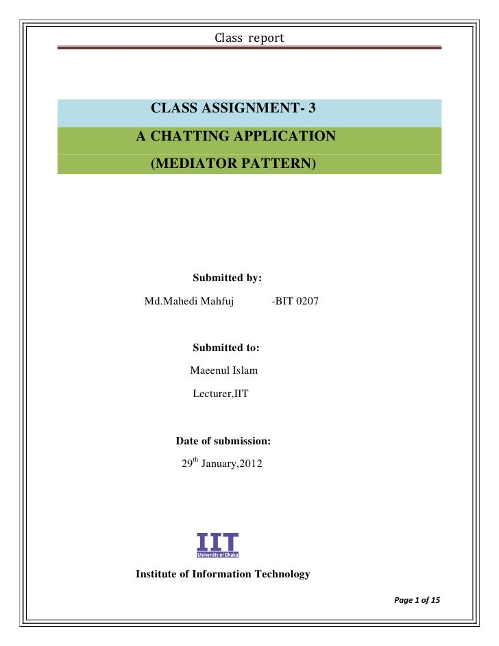 Class report  CLASS ASSIGNMENT- 3A CHATTING APPLICATION  (MEDIATOR PATTERN)           Submitted by: Md.Mahedi Mahfuj      ...