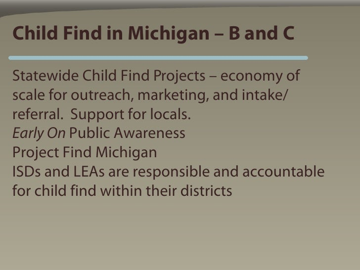 Child Find in Michigan – B and C  Statewide Child Find Projects – economy of scale for outreach, marketing, and intake/ re...