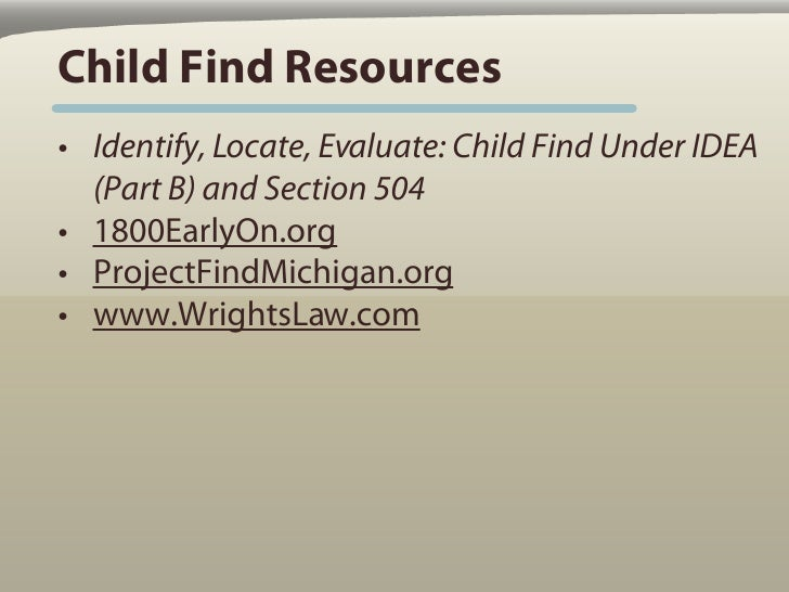 Child Find Resources • Identify, Locate, Evaluate: Child Find Under IDEA   (Part B) and Section 504 • 1800EarlyOn.org • Pr...