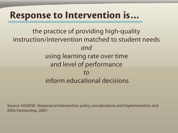 Response to Intervention is…           the practice of providing high-quality    instruction/intervention matched to stude...