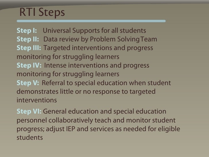 RTI Steps Step I: Universal Supports for all students Step II: Data review by Problem Solving Team Step III: Targeted inte...