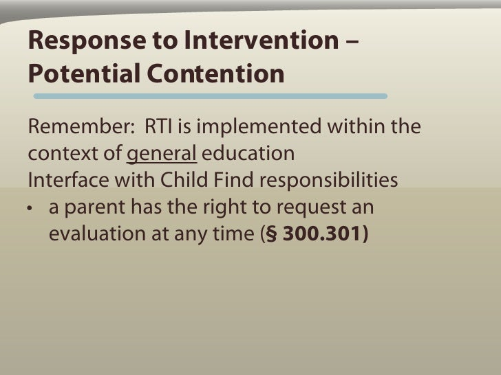 Response to Intervention – Potential Contention Remember: RTI is implemented within the context of general education Inter...