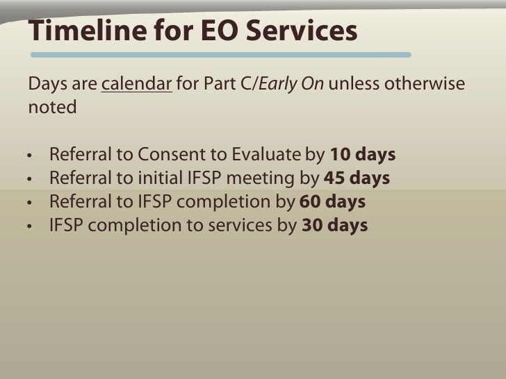 Timeline for EO Services Days are calendar for Part C/Early On unless otherwise noted  •   Referral to Consent to Evaluate...