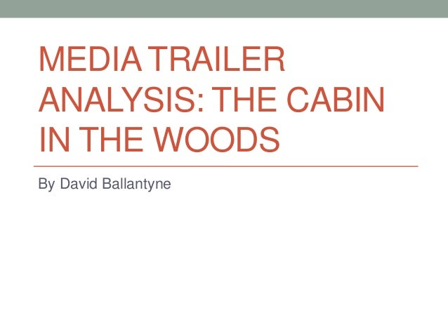 MEDIA TRAILERANALYSIS: THE CABININ THE WOODSBy David Ballantyne
