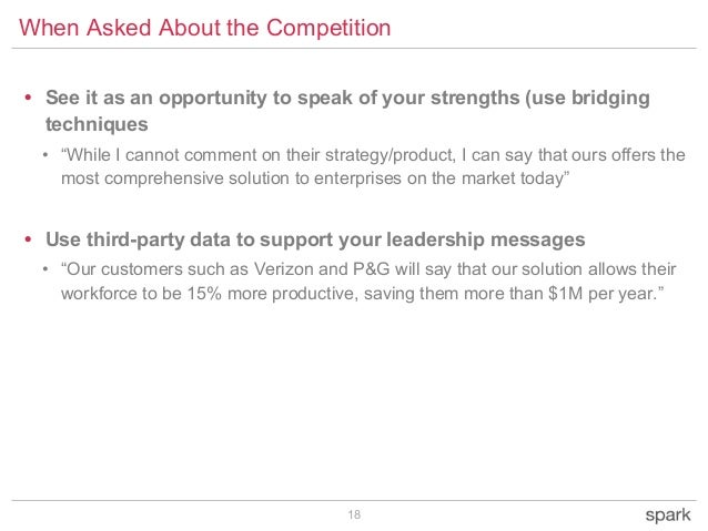"""18 • See it as an opportunity to speak of your strengths (use bridging techniques • """"While I cannot comment on their strat..."""