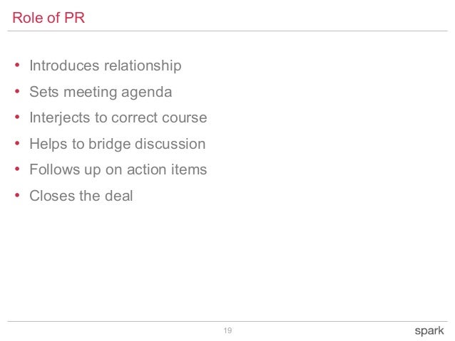 19 • Introduces relationship • Sets meeting agenda • Interjects to correct course • Helps to bridge discussion • Follows u...