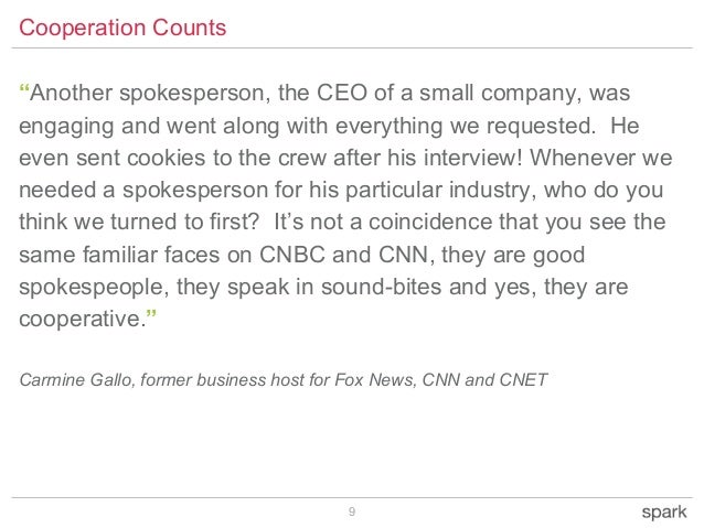"""9 Cooperation Counts """"Another spokesperson, the CEO of a small company, was engaging and went along with everything we req..."""