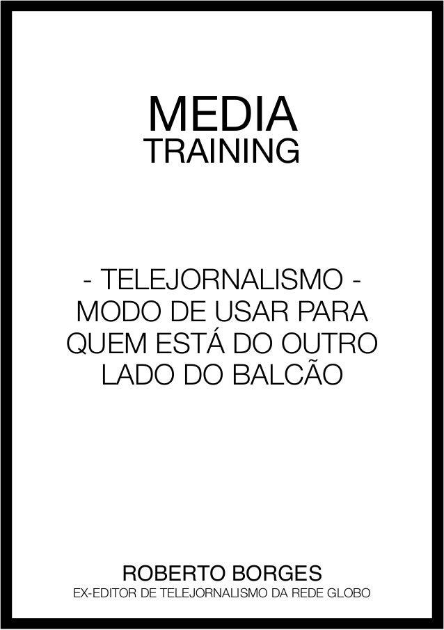 roberto borges - media training 1MEDIATRAINING- Telejornalismo -modo de usar paraquem está do outrolado do balcãoRoberto B...