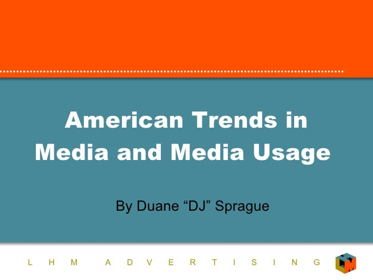 """American Trends in Media and Media Usage  By Duane """"DJ"""" Sprague"""