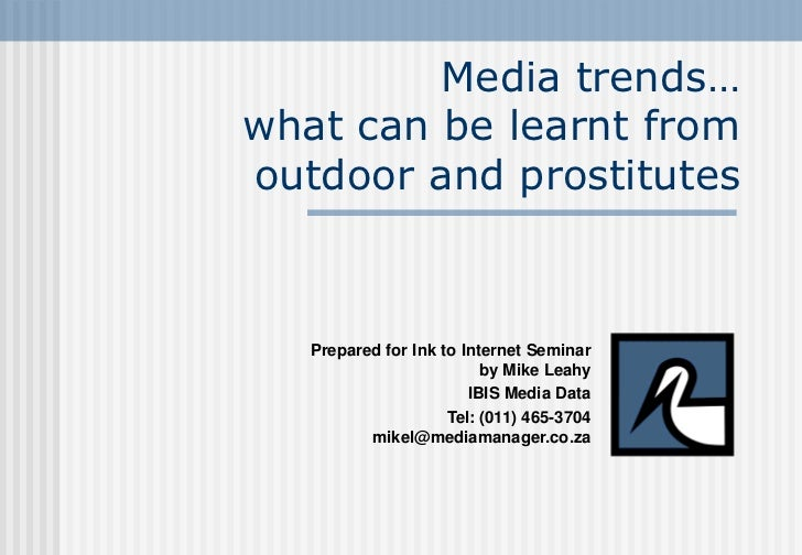Media trends…what can be learnt from outdoor and prostitutes<br />Prepared for Ink to Internet Seminar by Mike Leahy<br />...