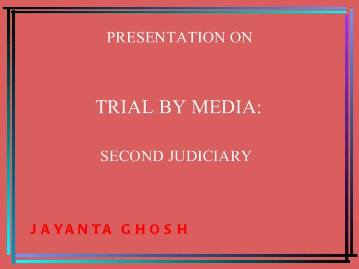 trial by media The media cannot and should not be investigator, a trial court and court of appeal this is what they have become in the susairaj case private news channels have been accusers, investigators, participants in fomenting public agitations, and almost judicial forums in the bizarre discussions they hold, with opinionated anchors pushing the.