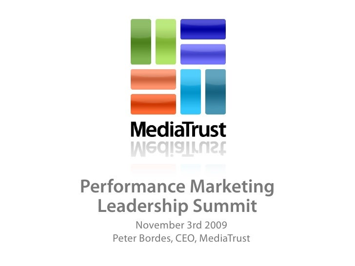 Performance Marketing   Leadership Summit         November 3rd 2009    Peter Bordes, CEO, MediaTrust