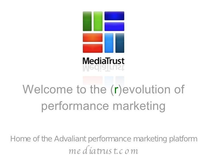 Welcome to the ( r )evolution of performance marketing Home of the Advaliant performance marketing platform mediatrust.com