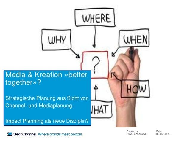 Date 08.05.2015 Prepared by Oliver Schönfeld Strategische Planung aus Sicht von Channel- und Mediaplanung. Impact Planning...