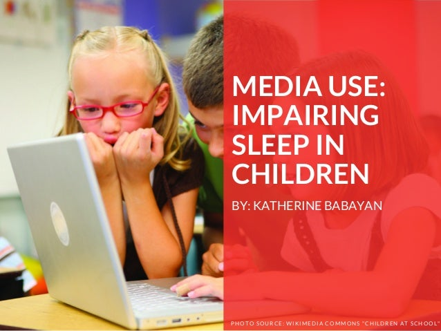 """MEDIA USE: IMPAIRING SLEEP IN CHILDREN BY: KATHERINE BABAYAN PHOTO SOURCE: WIKIMEDIA COMMONS """"CHILDREN AT SCHOOL"""""""