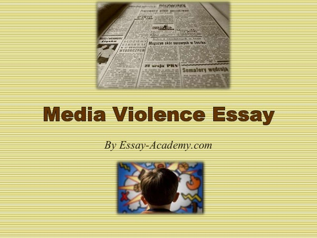 media violence and you essay Many people ignore overwhelming scientific evidence on violent media effects   third, you may feel or act aggressively toward the person who has restricted.