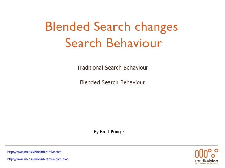 Blended Search changes  Search Behaviour Traditional Search Behaviour Blended Search Behaviour http://www.mediavisioninter...