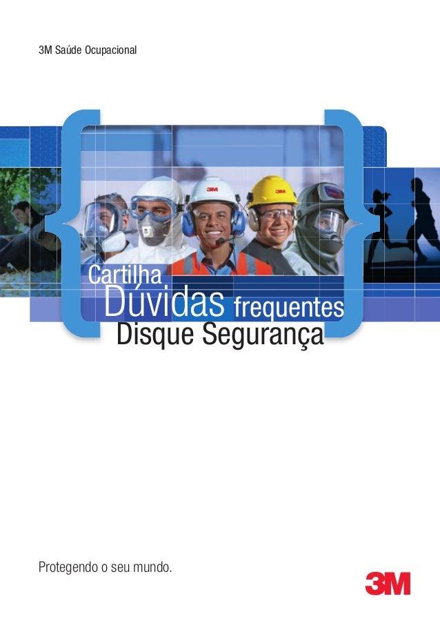 3M Saúde Ocupacional  Cartilha  Dúvidas frequentes Disque Segurança  Protegendo o seu mundo.  