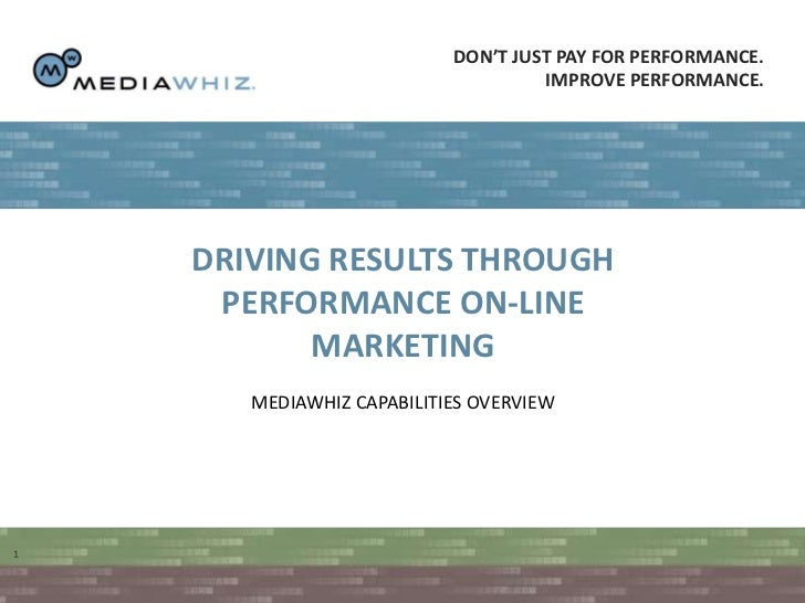 Don't just pay for performance. <br />Improve performance. <br />1<br />DRIVING RESULTS THROUGH PERFORMANCE ON-LINE MARKET...