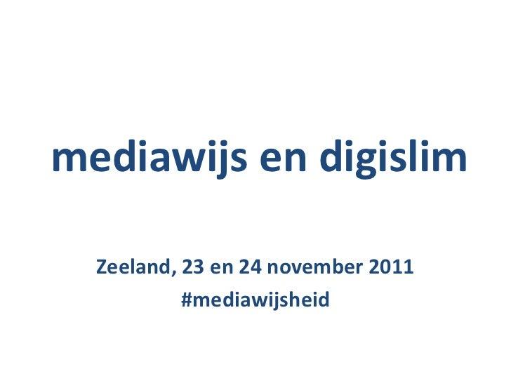 mediawijs en digislim  Zeeland, 23 en 24 november 2011           #mediawijsheid