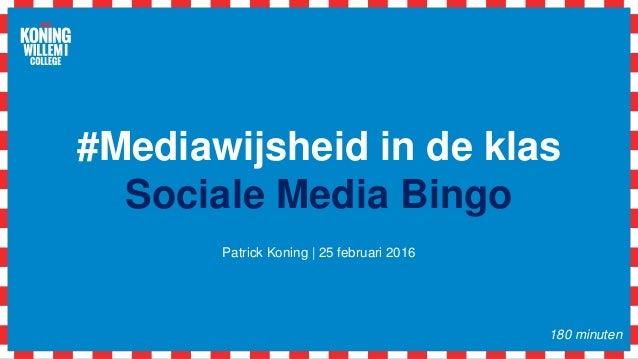 #Mediawijsheid in de klas Sociale Media Bingo Patrick Koning | 25 februari 2016 180 minuten
