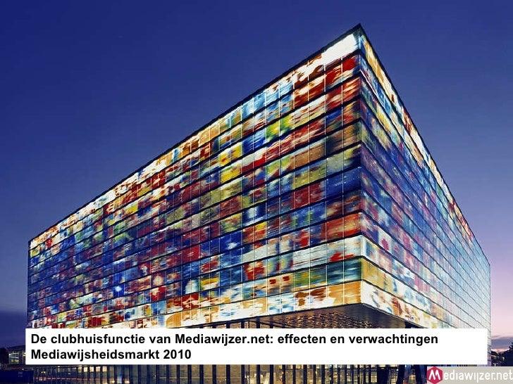 De clubhuisfunctie van Mediawijzer.net: effecten en verwachtingen Mediawijsheidsmarkt 2010