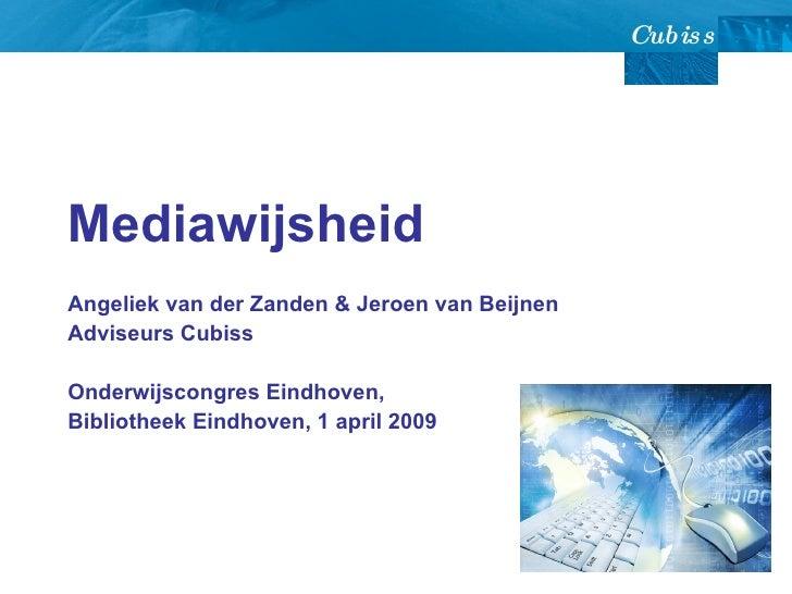 Mediawijsheid Angeliek van der Zanden & Jeroen van Beijnen Adviseurs Cubiss Onderwijscongres Eindhoven,  Bibliotheek Eindh...