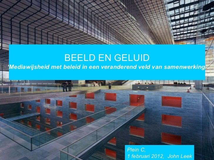 Casus Beeld en Geluid 5 t/m 9 sept 2011 BEELD EN GELUID ' Mediawijsheid met beleid in een veranderend veld van samenwerkin...