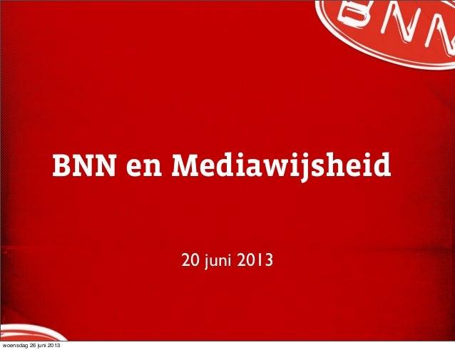 BNN en Mediawijsheid20 juni 2013woensdag 26 juni 2013