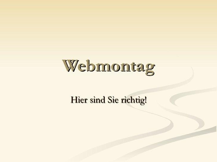 Webmontag Hier sind Sie richtig!