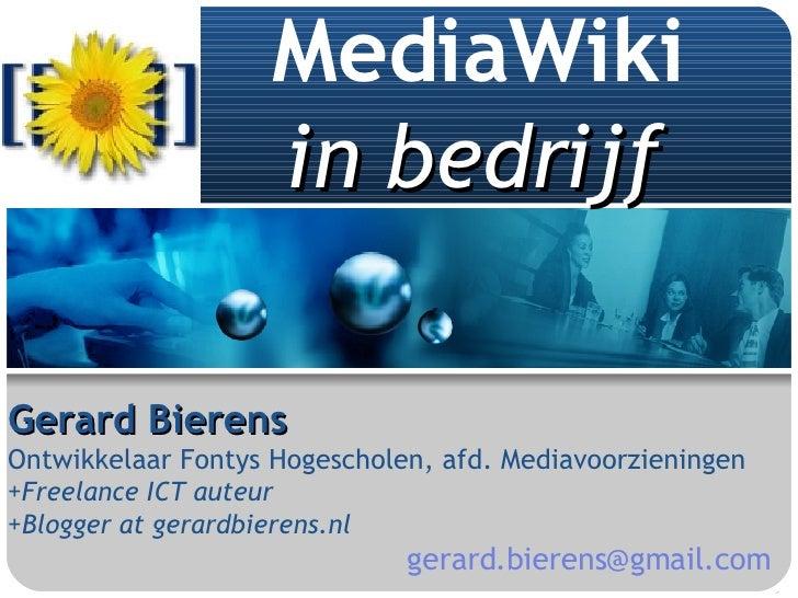 MediaWiki in bedrijf   <ul><li>Gerard Bierens </li></ul><ul><li>Ontwikkelaar Fontys Hogescholen, afd. Mediavoorzieningen <...