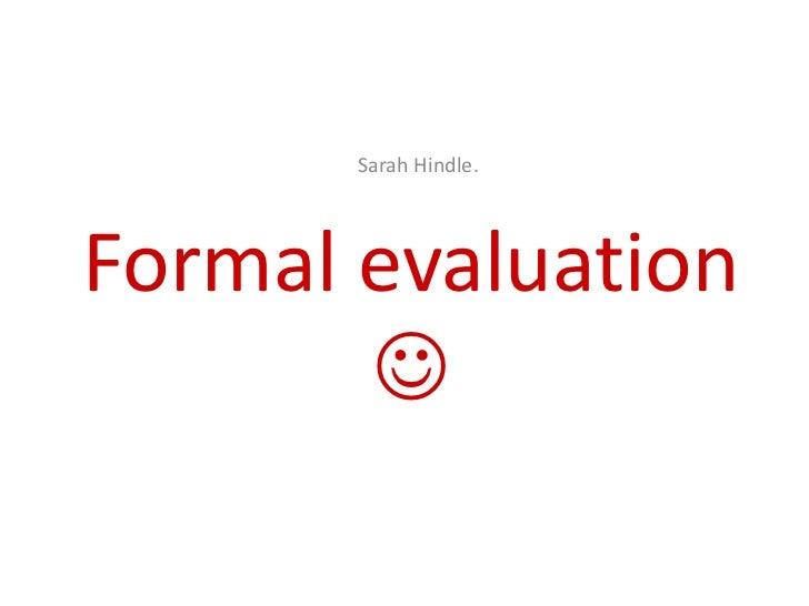Sarah Hindle.<br />Formal evaluation  <br />