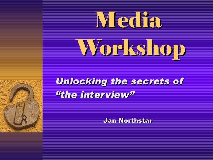 "Media  Workshop Unlocking the secrets of ""the interview""  Jan Northstar"