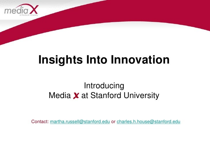 Insights Into Innovation                  Introducing        Media X at Stanford University   Contact: martha.russell@stan...