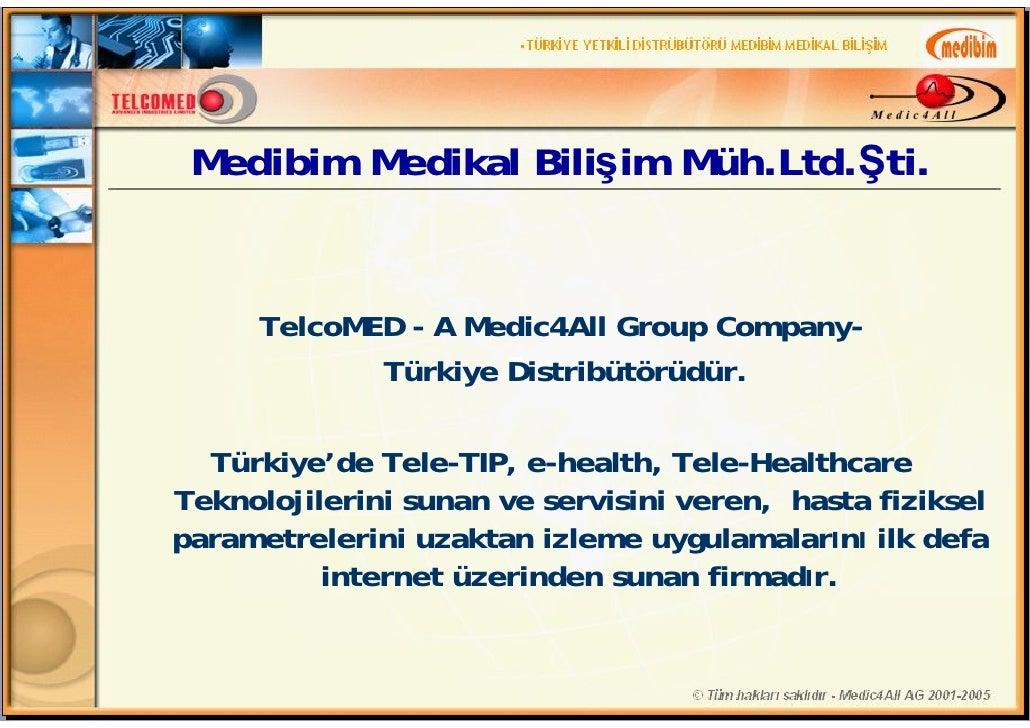 Medibim Medikal Bilişim Müh.Ltd.Şti.      TelcoMED - A Medic4All Group Company-             Türkiye Distribütörüdür.  Türk...